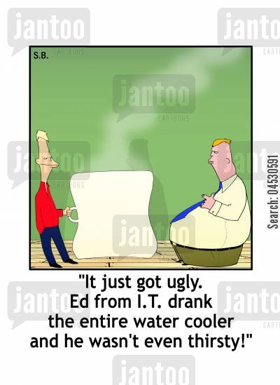 competitive cartoon humor: 'It just got ugly. Ed from I.T. drank the entire water cooler and he wasn't even thirsty!'