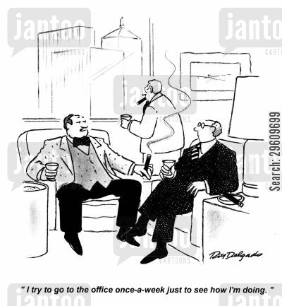 owned cartoon humor: 'I try to go to the office once-a-week just to see how I'm doing.'