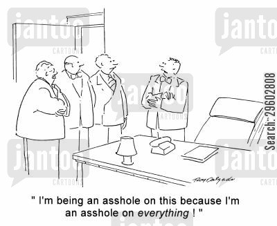 irritate cartoon humor: 'I'm being an asshole on this because I'm an asshole on everything!'