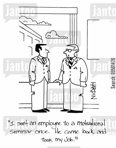 motivational seminar cartoon humor: 'I sent an employee to a motivational seminar once. He came back and took my job.'