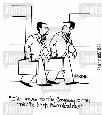 rationalize cartoon humor: 'I've proved to the company I can make the tough rationalizations.'