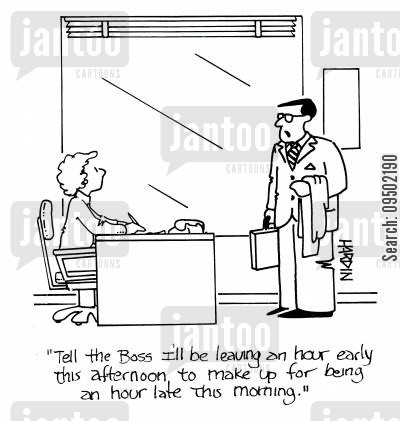 leaving early cartoon humor: 'Tell the boss I'm leaving an hour early this afternoon, to make up for being an hour late this morning.'