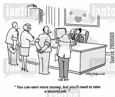 earnings cartoon humor: 'You can earn more money, but you'll need to take a second job.'