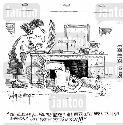 fallen over cartoon humor: 'Dr. Wembley...You're here! All week I've been telling everyone that you're in Boston!'