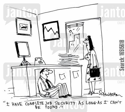 job securities cartoon humor: 'I have complete job security. As long as I cant be found.'