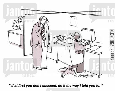 instruction cartoon humor: 'If at first you don't succeed, do it the way I told you to.'