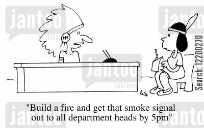 out dated cartoon humor: Build a fire and get that smoke signal out to all department heads by 5pm