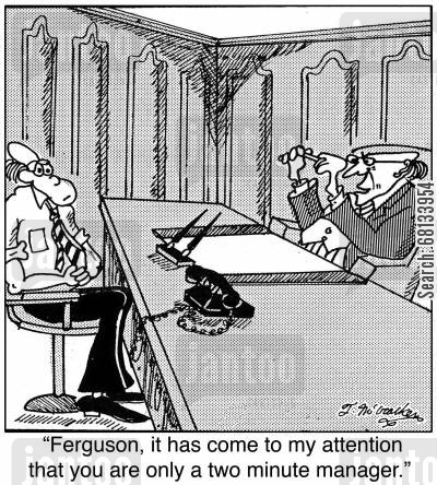 one minute manager cartoon humor: 'Ferguson, it has come to my attention that you are only a two minute manager.'