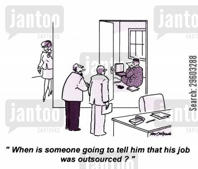 outsourced cartoon humor: 'When is someone going to tell him that his job was outsourced?'