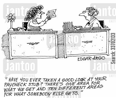stubs cartoon humor: 'have you ever taken a good look at your paycheck stub? There's one area for what we get and ten different areas for what somebody else gets.'
