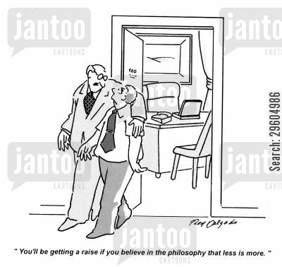 rise cartoon humor: 'You'll be getting a raise if you believe in the philosophy that less is more.'