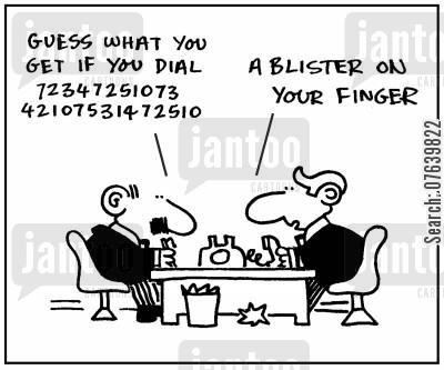 phone numbers cartoon humor: 'Guess what you get if you dial 7234725107342107531472510.' - 'A blister on your finger.'