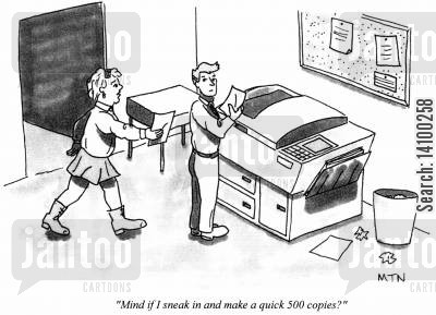 photocopied cartoon humor: Mind if I sneak in and make a quick 500 copies?