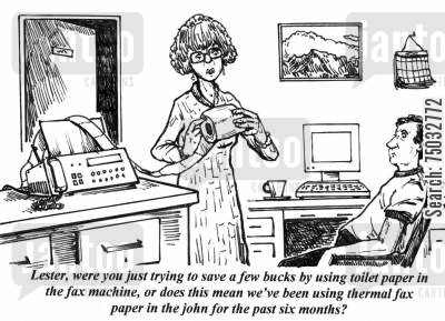 john cartoon humor: 'Lester, were you just trying to save a few bucks by using toilet paper in the fax machine, or does this mean we've been using thermal fax paper in the john for the past six months?'