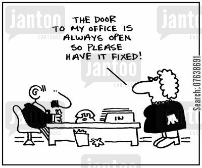 maintenance job cartoon humor: 'The door to my office is always open so please have it fixed.'