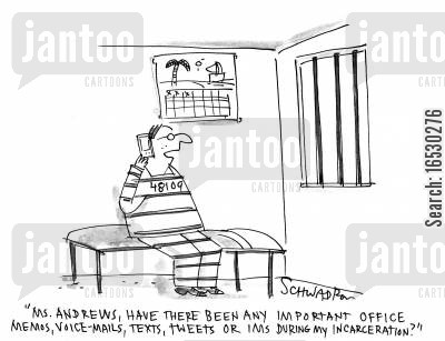 incarcerations cartoon humor: 'Ms. Andrews, have there been any important office memos, voice-mails, texts, tweets or IMs during my incarceration?'