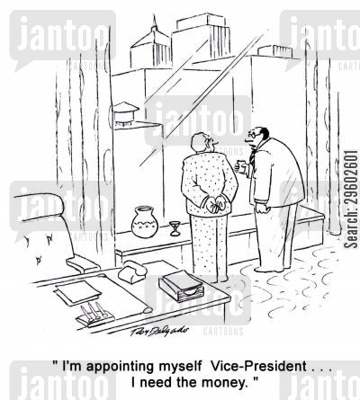 reasoning cartoon humor: 'I'm appointing myself Vice-President... I need the money.'