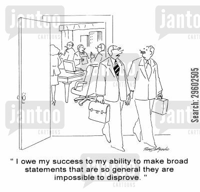 owing cartoon humor: 'I owe my success to my ability to make broad statements that are so general they are impossible to disprove.'