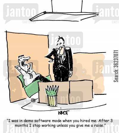 techie cartoon humor: 'I was in demo software mode when you hired me. After 3 months I stop working unless you give me a raise.'