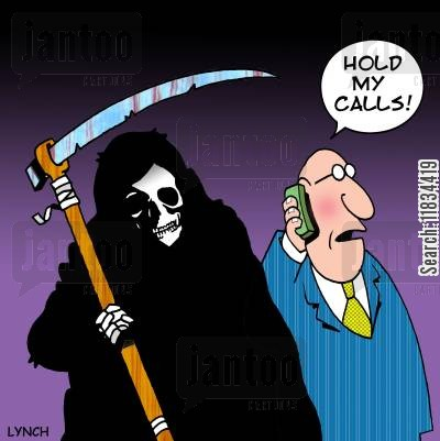 embodiment of death cartoon humor: 'Hold my calls.'