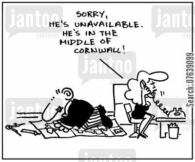 holiday plans cartoon humor: 'Sorry he's unavailable. He's in the middle of Cornwall.'