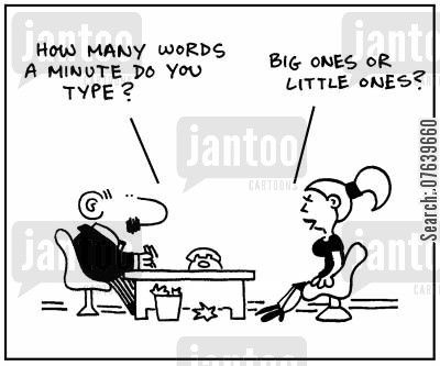 typing skills cartoon humor: 'How many words a minute do you type?' - 'Big ones or little ones?'