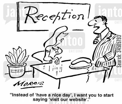 self advertising cartoon humor: Instead of 'have a nice day' I want you to start saying 'visit our website'.