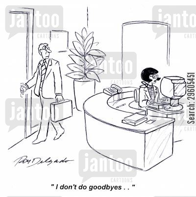goodbye cartoon humor: 'I don't do goodbyes..'