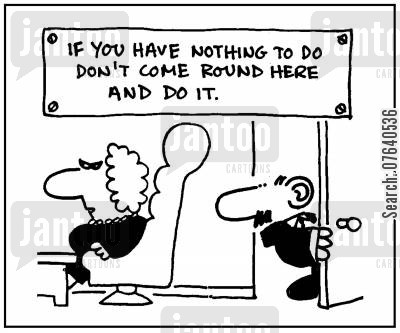 officejob cartoon humor: 'If you have nothing to do don't come round here and do it.'
