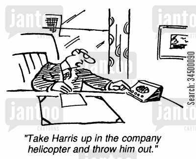 line manager cartoon humor: Take Harris up in the company helicopter and throw him out.