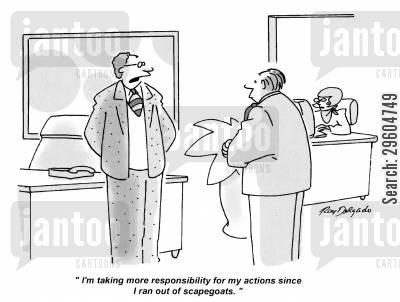 responsible cartoon humor: 'I'm taking more responsibility for my actions since I ran out of scapegoats.'