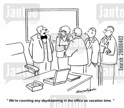 resting cartoon humor: 'We're counting any daydreaming in the office as vacation time.'