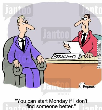 job candidate cartoon humor: 'You can start Monday if I don't find someone better.'
