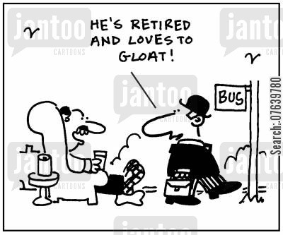 gloated cartoon humor: 'He's retired and loves to gloat.'