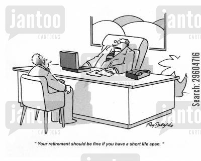 reassurance cartoon humor: 'Your retirement should be fine if you have a short life span.'