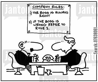 policy cartoon humor: 'Company rules, 1.The boss is always right. 2. If the boss is wrong, refer to rule 1.'