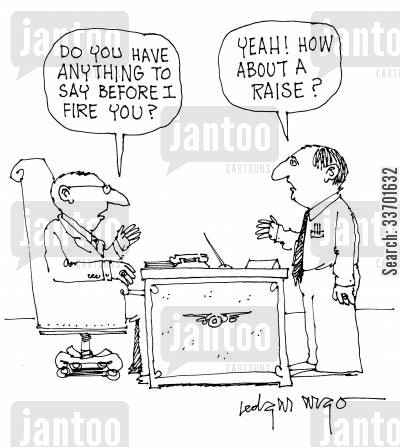request a raise cartoon humor: 'Do you have anything to say before I fire you?' 'Yeah! How about a raise.'