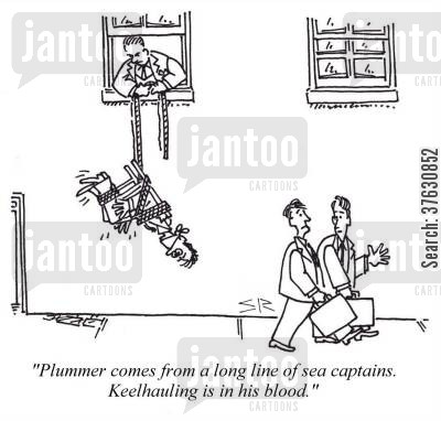 sea captains cartoon humor: 'Plummer comes from a long line of sea captains, Keelhauling is in his blood,'