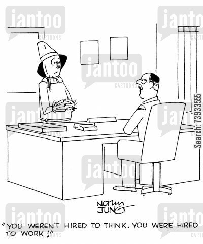 scare crows cartoon humor: 'You weren't hired to think. You were hired to work!'
