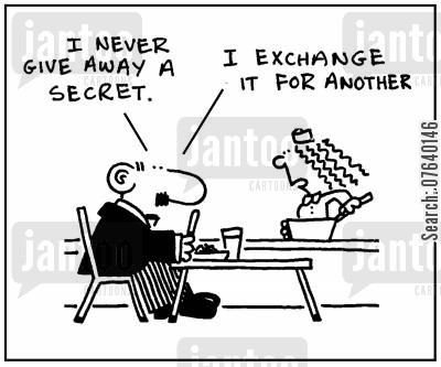exchanges cartoon humor: 'I never give away a secret. I exchange it for another.'