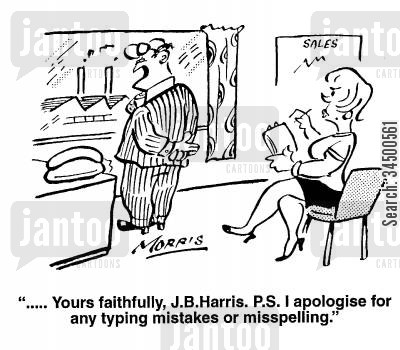 misspelling cartoon humor: Yours faithfully... P.S. I apologise for any typing mistakes or misspelling