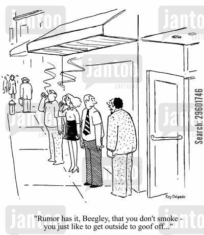 fag break cartoon humor: 'Rumor has it, Beegley, that you don't smoke - you just like to get outside to goof off...'