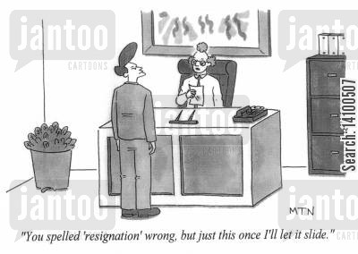 getting away with it cartoon humor: You spelled resignation wrong, but just this once I'll let it slide