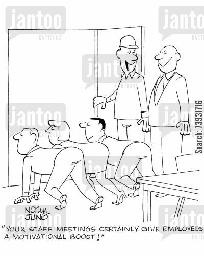 staff meeting cartoon humor: 'Your staff meetings certainly give employees a motivational boost!'