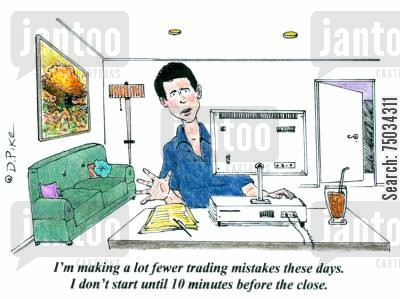home office cartoon humor: 'I'm making a lot fewer trading mistakes these days. I don't start until 10 minutes before the close.'
