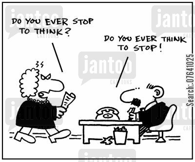 thought processes cartoon humor: 'Do you ever stop to think?' - 'Do you ever think to stop?'
