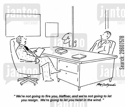 resignations cartoon humor: 'We're not going to fire you, Haffner, and we're not going to let you resign. We're going to let you twist in the wind.'