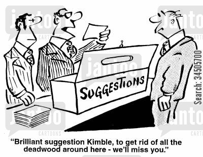 streamlined cartoon humor: Brilliant suggestion Kimble, to get rid of all the deadwood around here - we'll miss you.