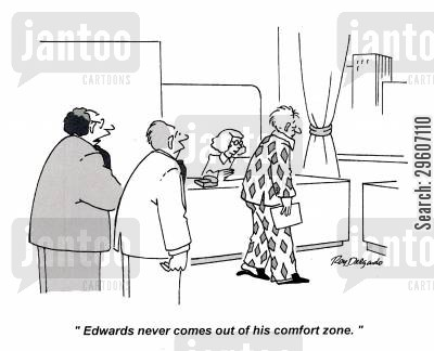 comfort zone cartoon humor: 'Edwards never comes out of his comfort zone.'