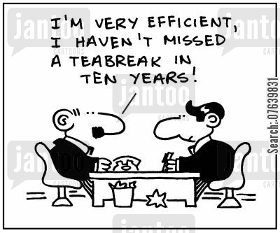 teabreak cartoon humor: 'I'm very efficient, I haven't missed a teabreak in ten years.'